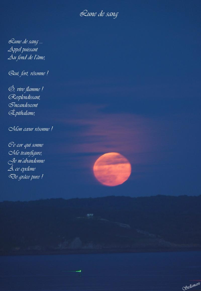 Lune de sang / Lune de sang … / Appel puissant / Au fond de l'âme, / / Qui, fort, résonne ! / / Ô, vive flamme ! / Resplendissant, / Incandescent / Épithalame, / / Mon cœur résonne ! / / Ce cor qui sonne / Me transfigure, / Je m'abandonne / À ce cyclone / De grâce pure ! / / Stellamaris